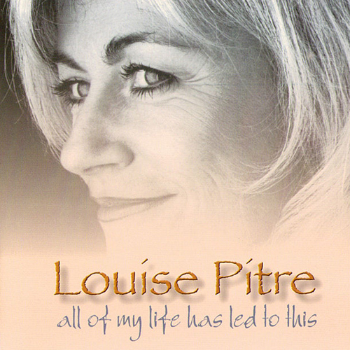 Louise Pitre CD cover for All Of My Life Has Led To This 1998