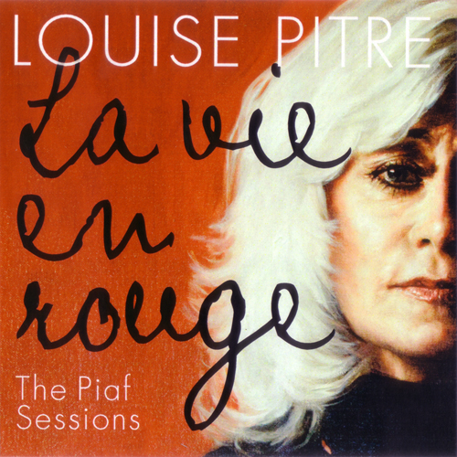 Louise Pitre cd cover for La vie en rouge The Piaf Sessions 2011