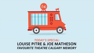 Louise Pitre & Joe Matheson on their favourite Theatre Calgary memory May 2020